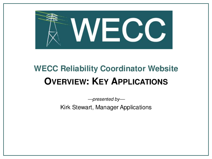 The Western Electricity Coordinating Council:Reliability Coordinator Website. Overview: Key Applications
